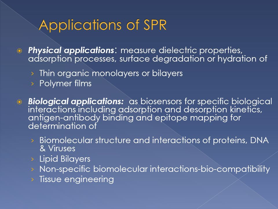 Applications of SPR Physical applications: measure dielectric properties, adsorption processes, surface degradation or hydration of.