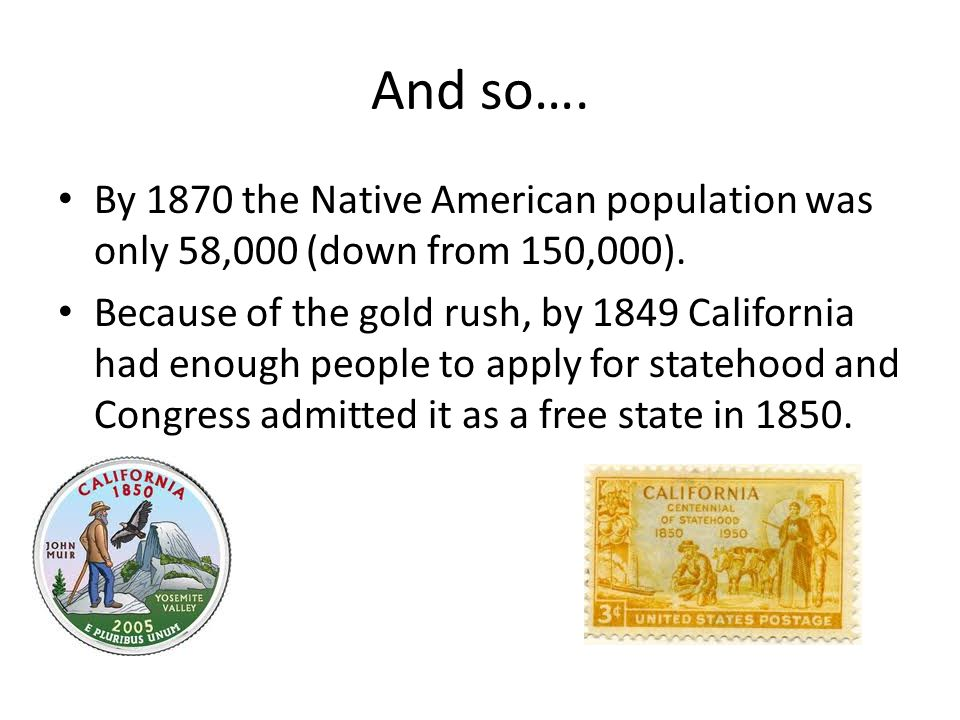 And so…. By 1870 the Native American population was only 58,000 (down from 150,000).