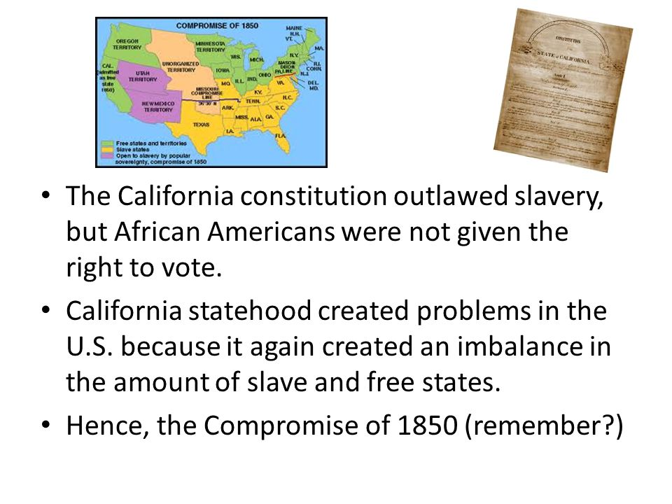 The California constitution outlawed slavery, but African Americans were not given the right to vote.