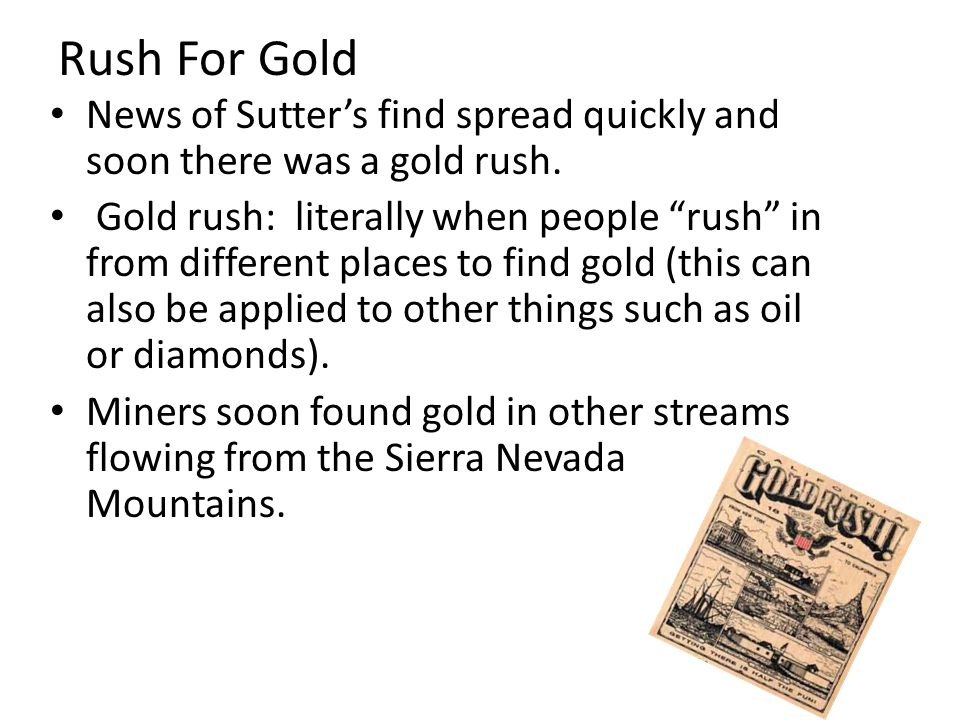 Rush For Gold News of Sutter's find spread quickly and soon there was a gold rush.