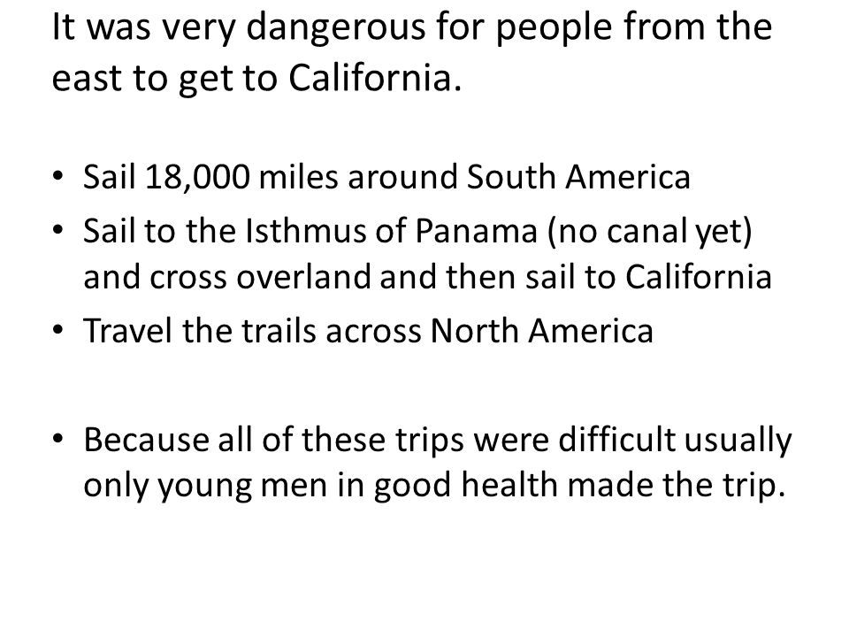 It was very dangerous for people from the east to get to California.