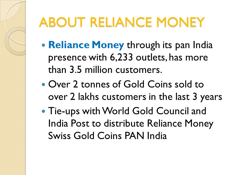 ABOUT RELIANCE MONEY Reliance Money through its pan India presence with 6,233 outlets, has more than 3.5 million customers.