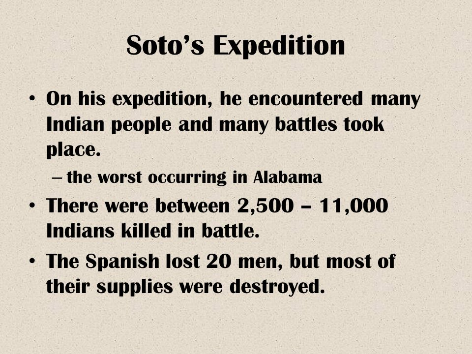 Soto's Expedition On his expedition, he encountered many Indian people and many battles took place.