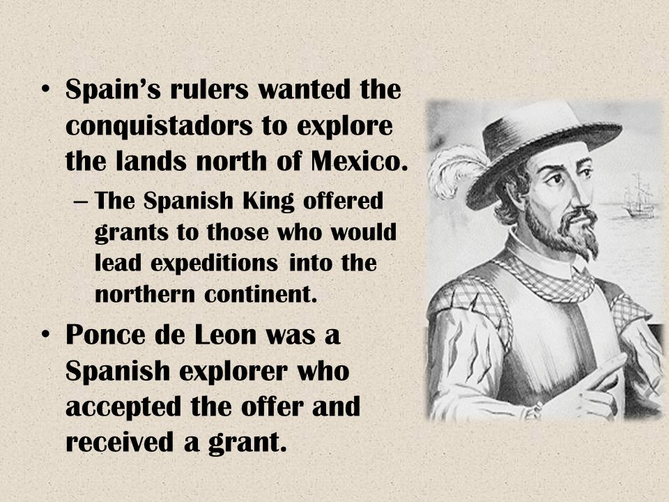Spain's rulers wanted the conquistadors to explore the lands north of Mexico.
