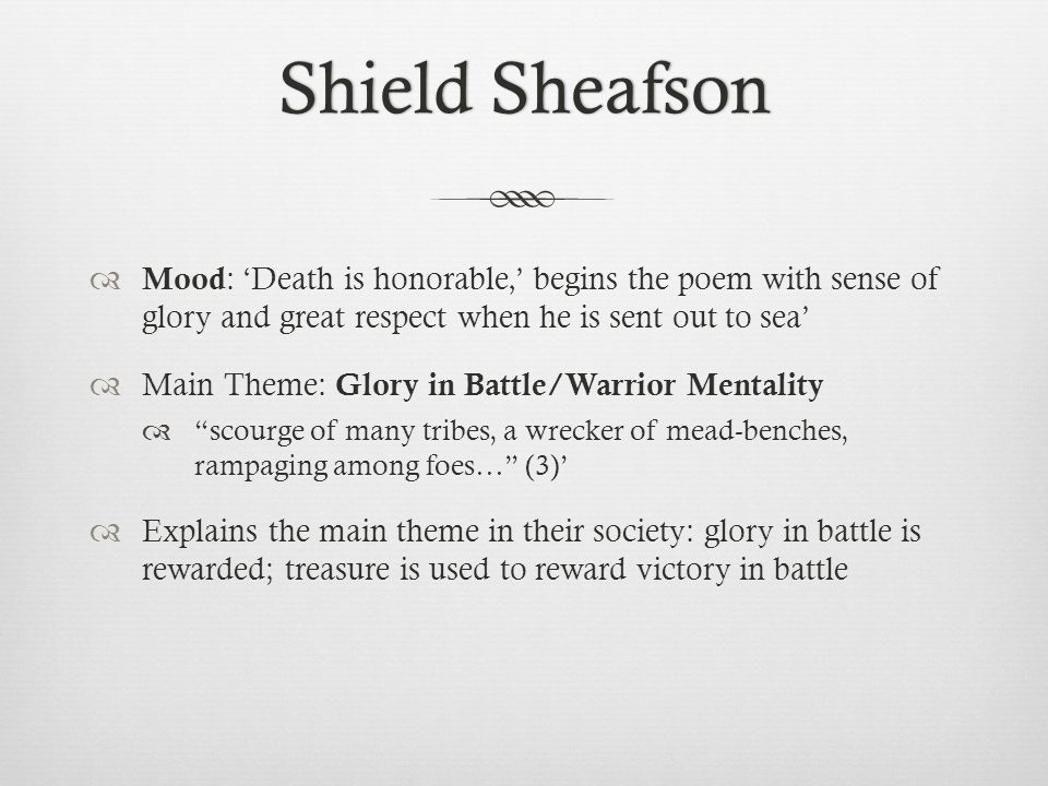 Shield Sheafson Mood: 'Death is honorable,' begins the poem with sense of glory and great respect when he is sent out to sea'