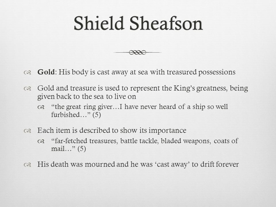 Shield Sheafson Gold: His body is cast away at sea with treasured possessions.