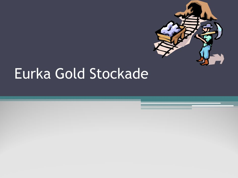 Eurka Gold Stockade