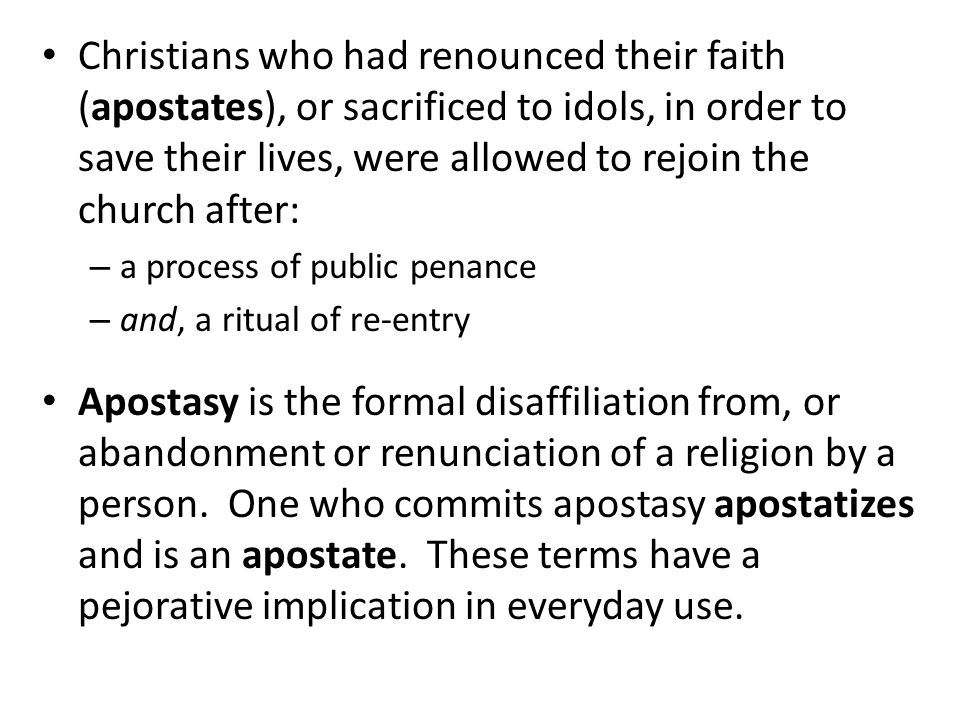 Christians who had renounced their faith (apostates), or sacrificed to idols, in order to save their lives, were allowed to rejoin the church after: