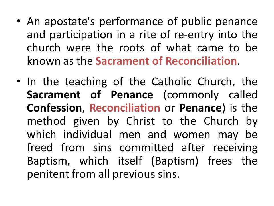 An apostate s performance of public penance and participation in a rite of re-entry into the church were the roots of what came to be known as the Sacrament of Reconciliation.