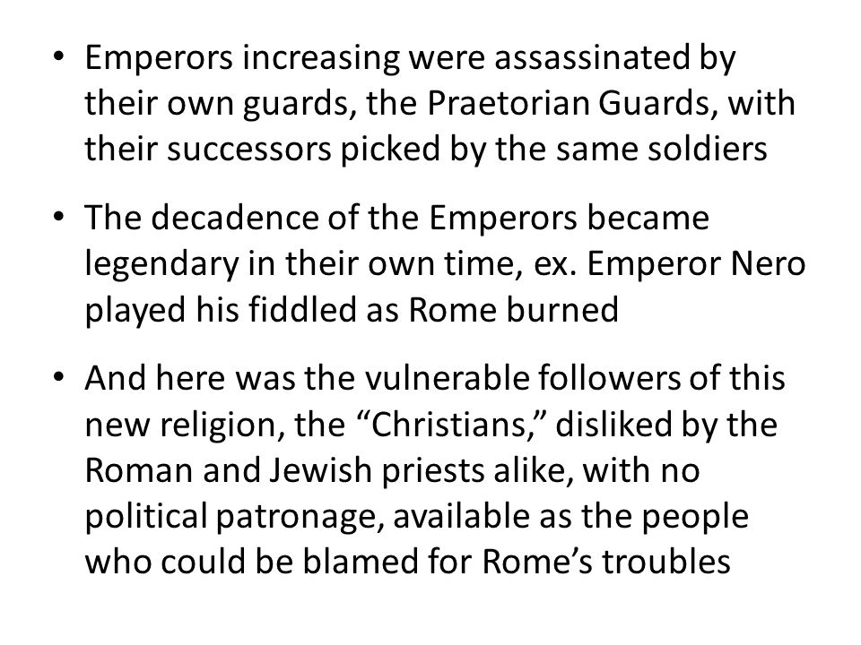 Emperors increasing were assassinated by their own guards, the Praetorian Guards, with their successors picked by the same soldiers