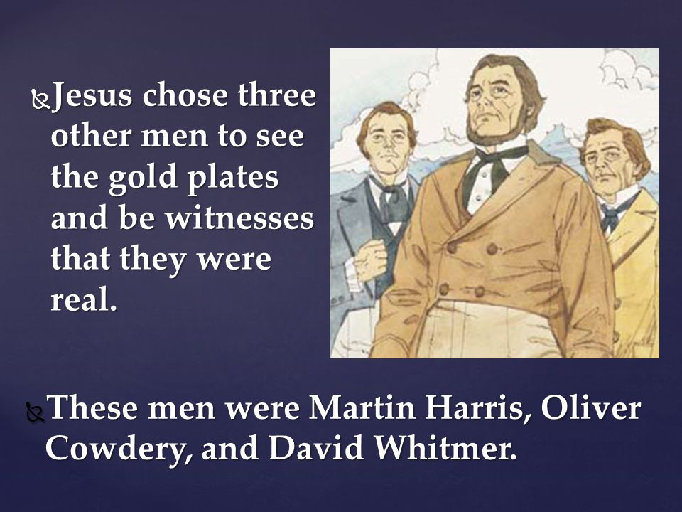 Jesus chose three other men to see the gold plates and be witnesses that they were real.