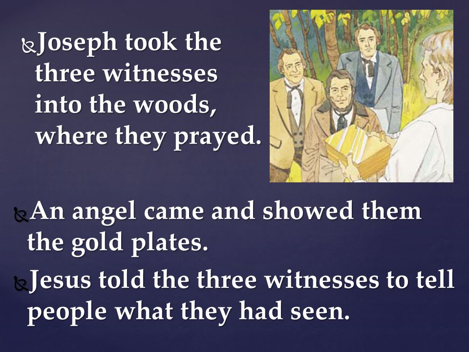 Joseph took the three witnesses into the woods, where they prayed.