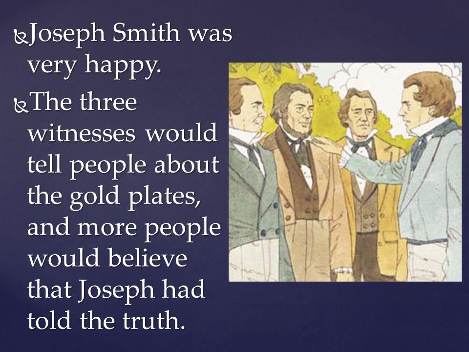 Joseph Smith was very happy.