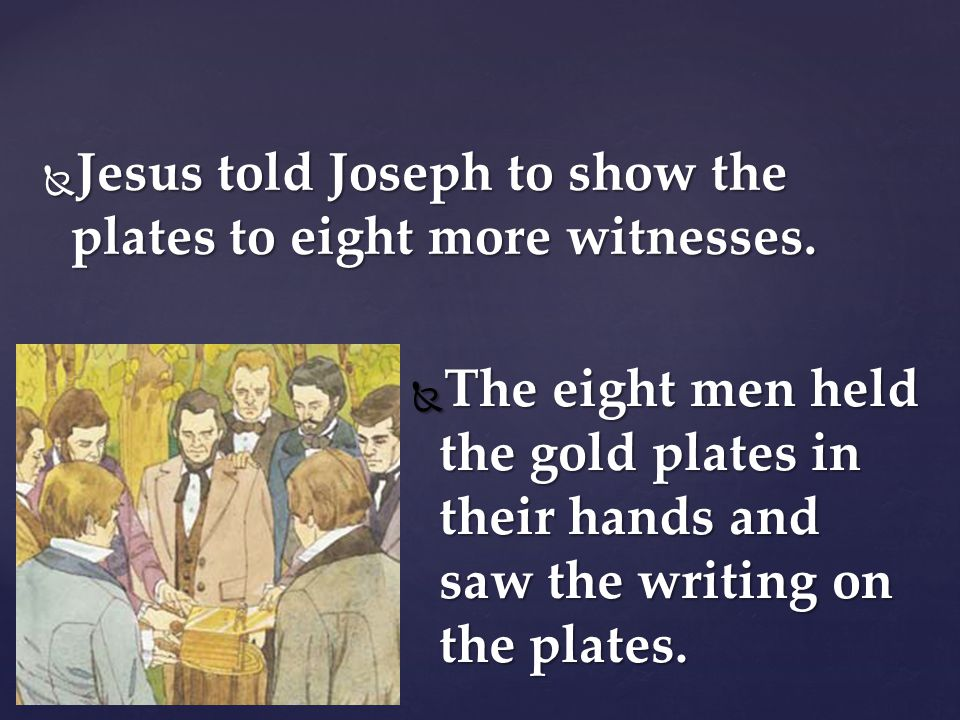 Jesus told Joseph to show the plates to eight more witnesses.