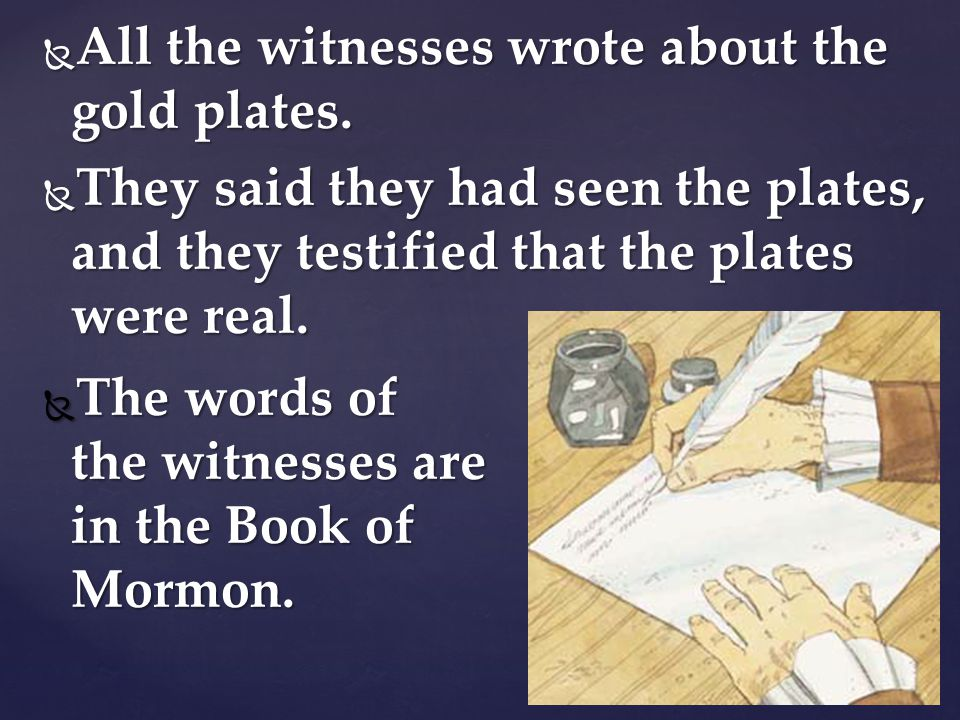 All the witnesses wrote about the gold plates.