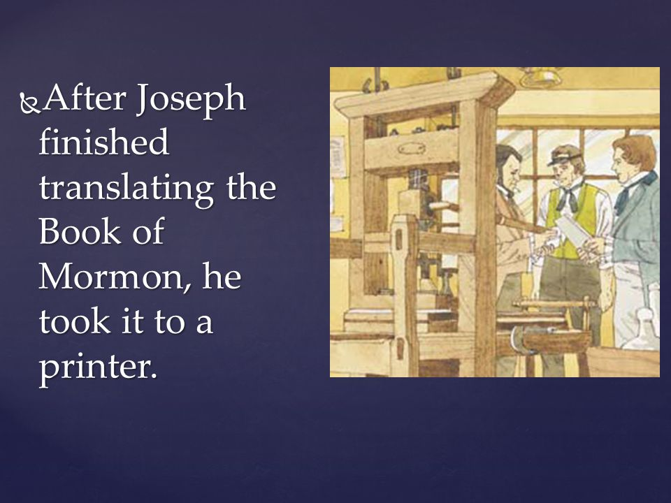 After Joseph finished translating the Book of Mormon, he took it to a printer.