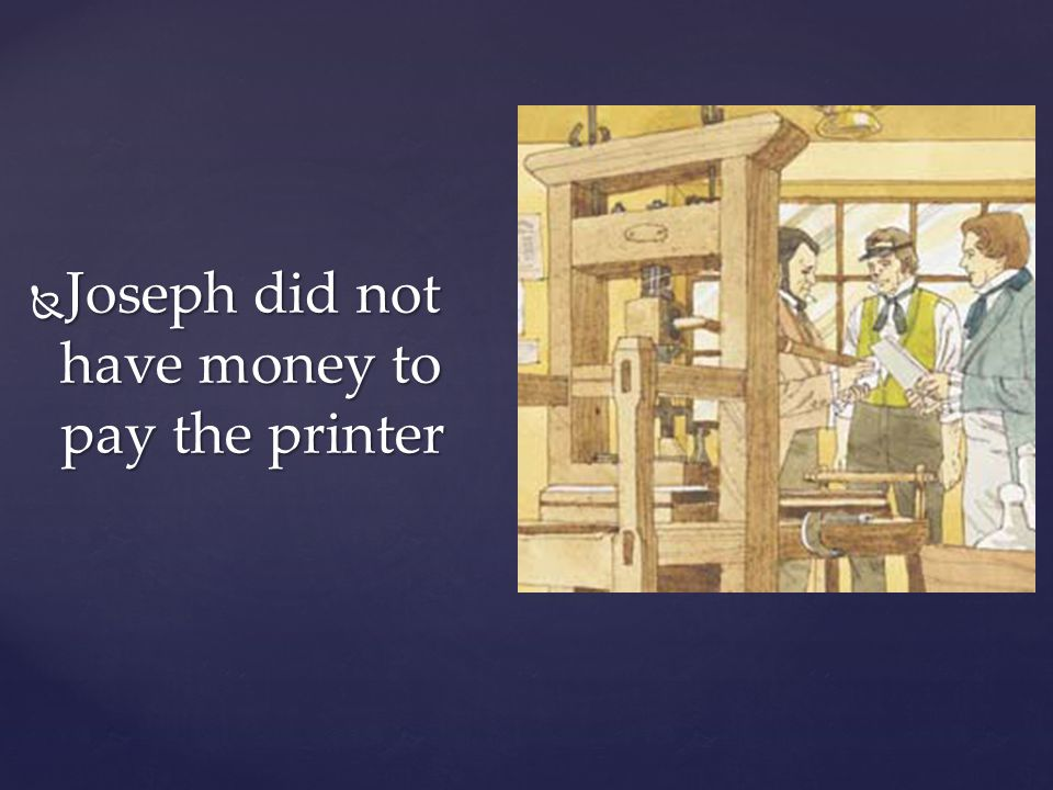 Joseph did not have money to pay the printer