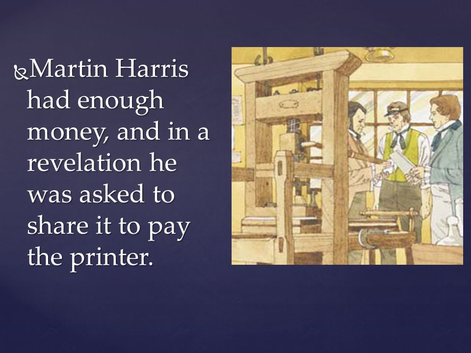 Martin Harris had enough money, and in a revelation he was asked to share it to pay the printer.