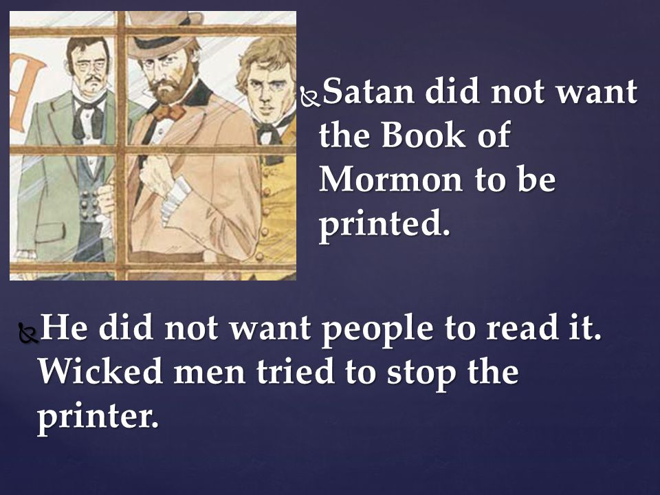 Satan did not want the Book of Mormon to be printed.