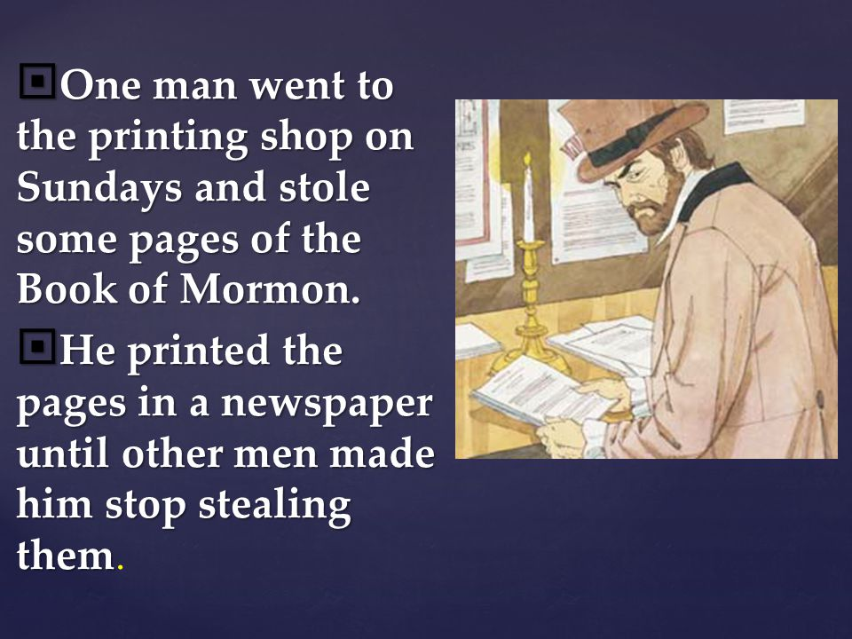 One man went to the printing shop on Sundays and stole some pages of the Book of Mormon.