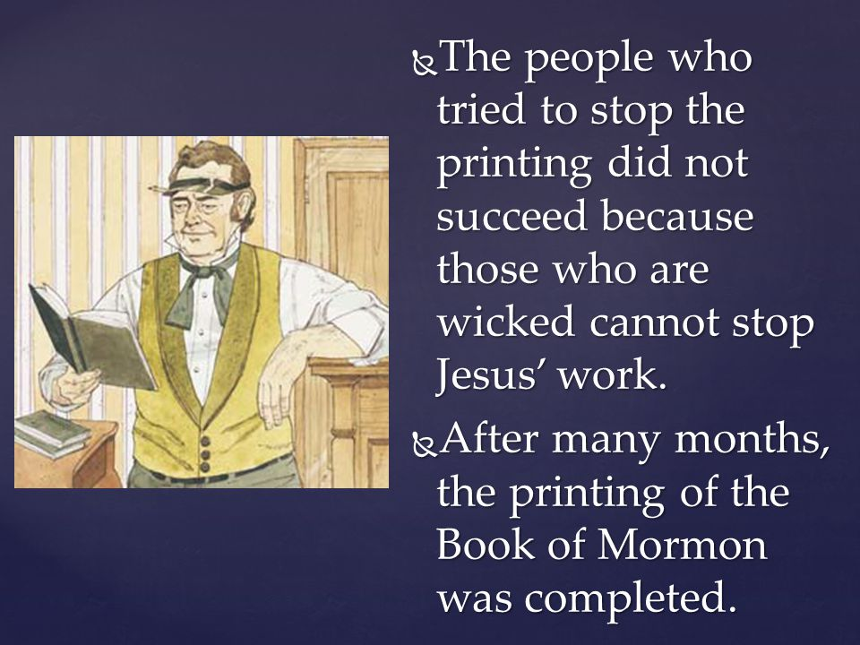The people who tried to stop the printing did not succeed because those who are wicked cannot stop Jesus' work.