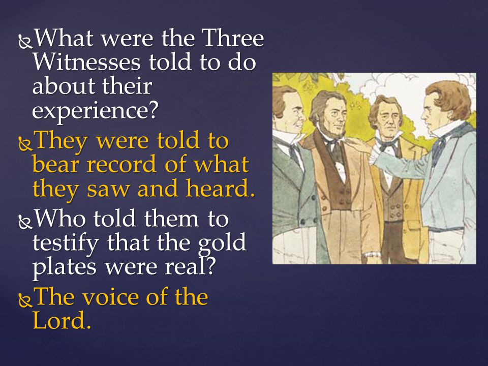 What were the Three Witnesses told to do about their experience