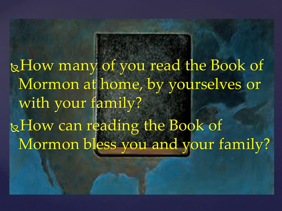 How many of you read the Book of Mormon at home, by yourselves or with your family