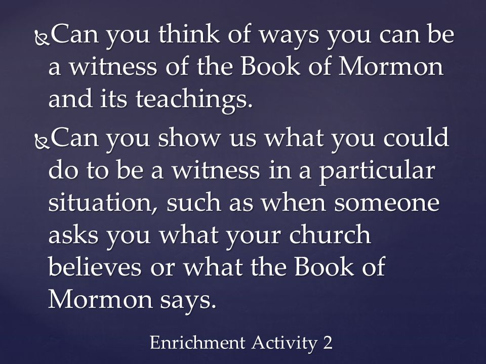 Can you think of ways you can be a witness of the Book of Mormon and its teachings.