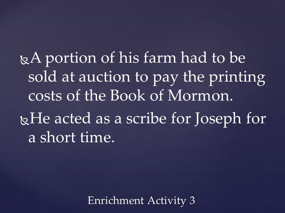 He acted as a scribe for Joseph for a short time.