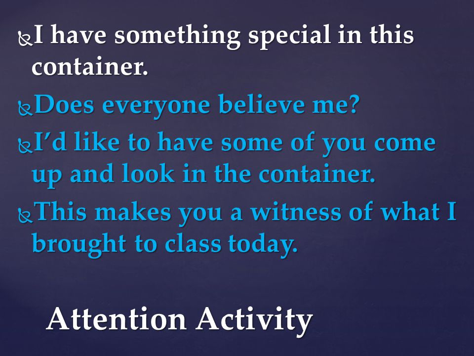 Attention Activity I have something special in this container.