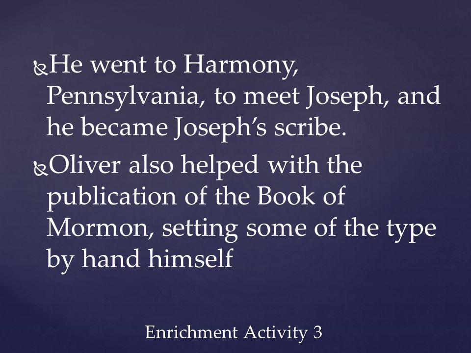 He went to Harmony, Pennsylvania, to meet Joseph, and he became Joseph's scribe.