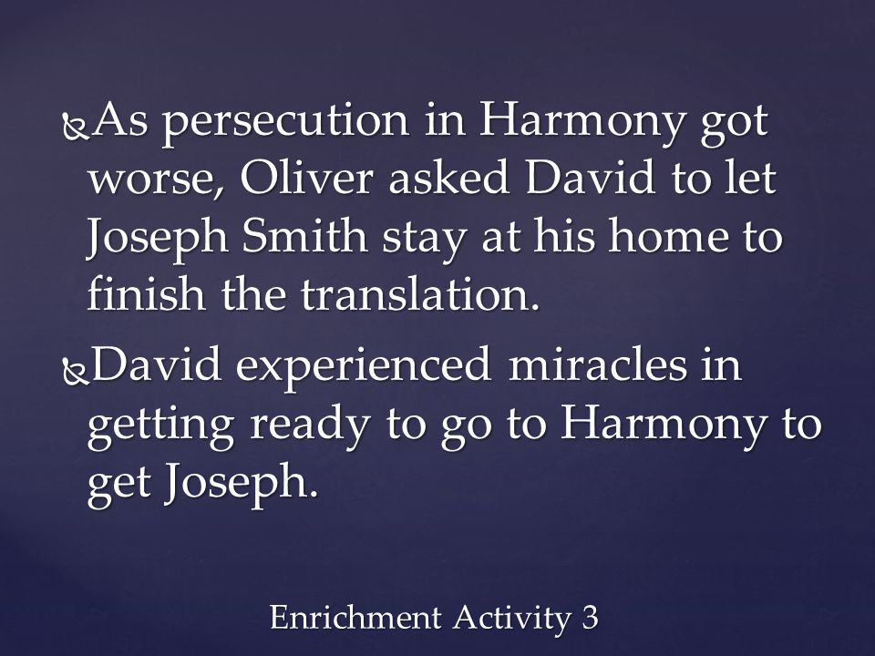 As persecution in Harmony got worse, Oliver asked David to let Joseph Smith stay at his home to finish the translation.