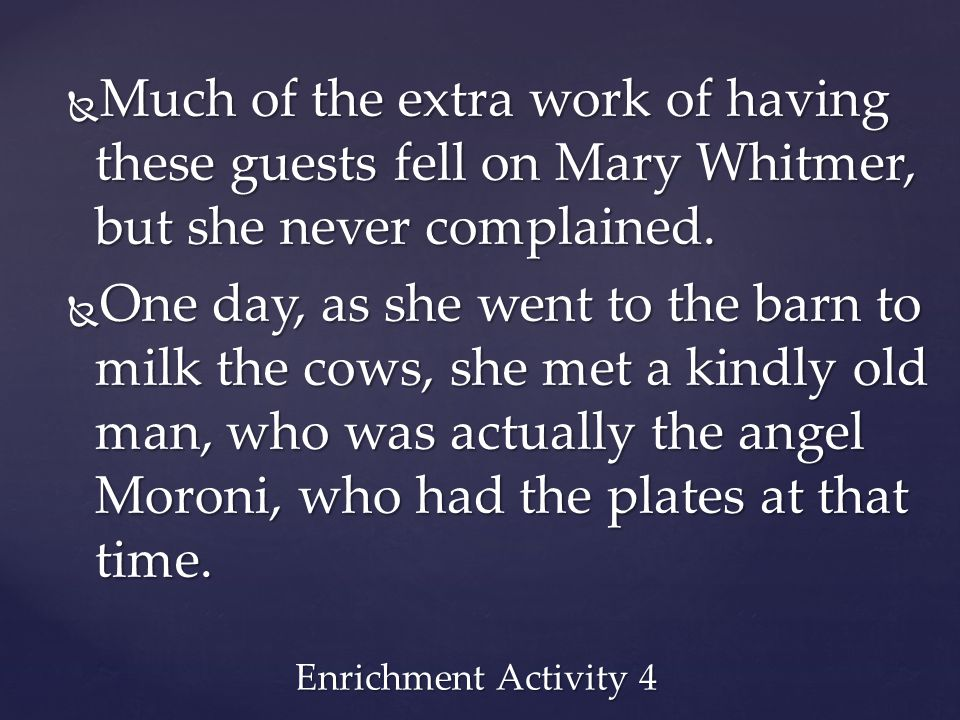 Much of the extra work of having these guests fell on Mary Whitmer, but she never complained.