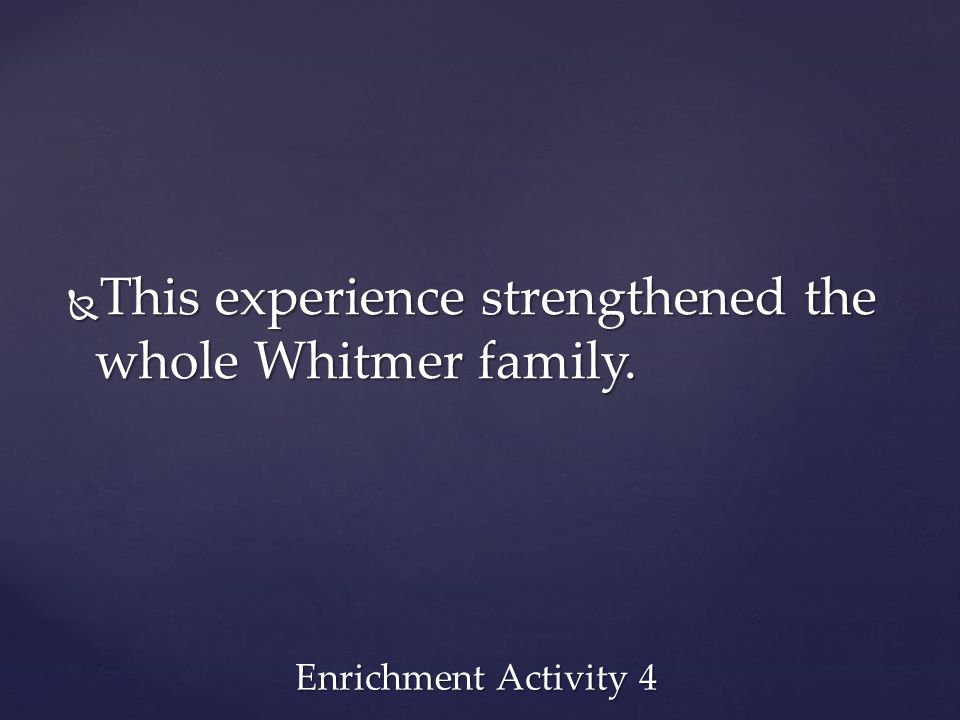 This experience strengthened the whole Whitmer family.