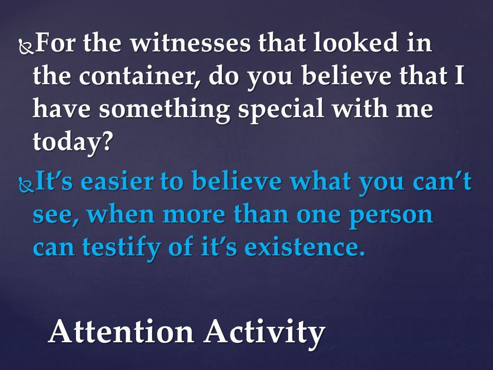 For the witnesses that looked in the container, do you believe that I have something special with me today
