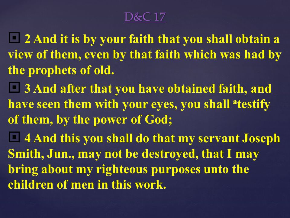 D&C 17 2 And it is by your faith that you shall obtain a view of them, even by that faith which was had by the prophets of old.