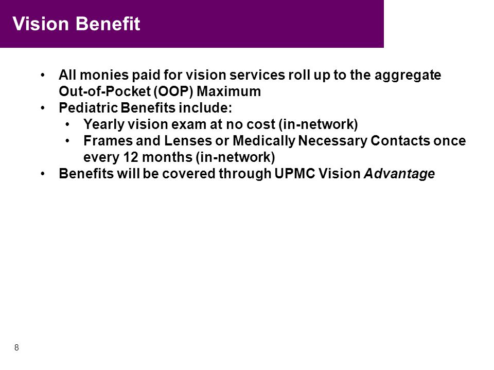 Vision Benefit All monies paid for vision services roll up to the aggregate Out-of-Pocket (OOP) Maximum.