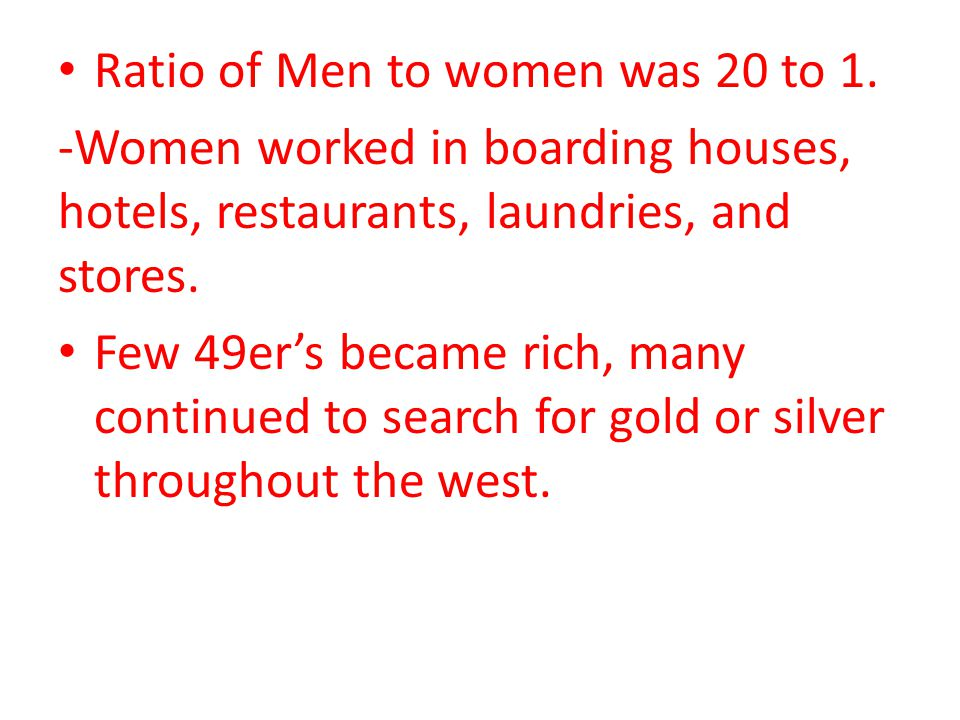 Ratio of Men to women was 20 to 1.
