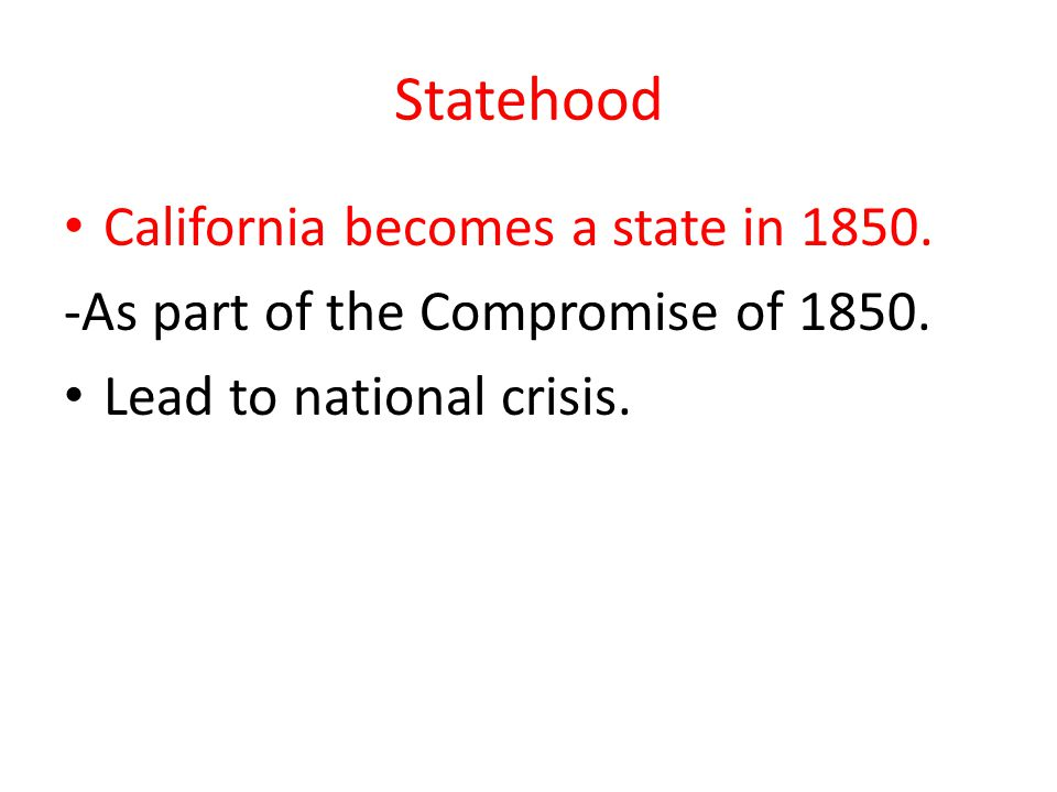 Statehood California becomes a state in 1850.