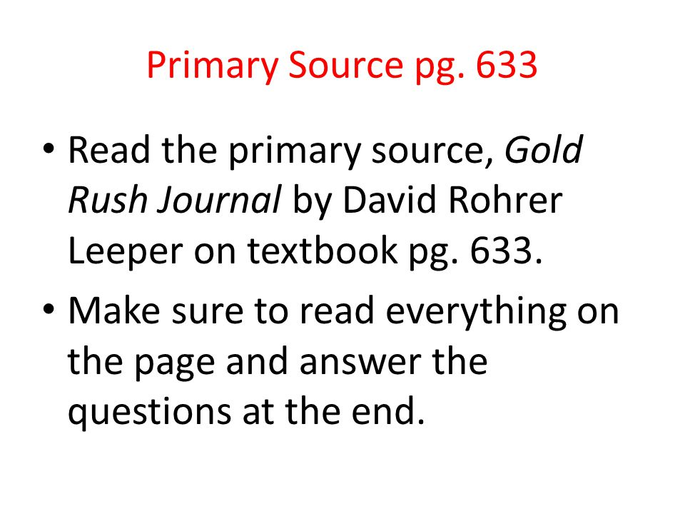 Primary Source pg. 633 Read the primary source, Gold Rush Journal by David Rohrer Leeper on textbook pg. 633.