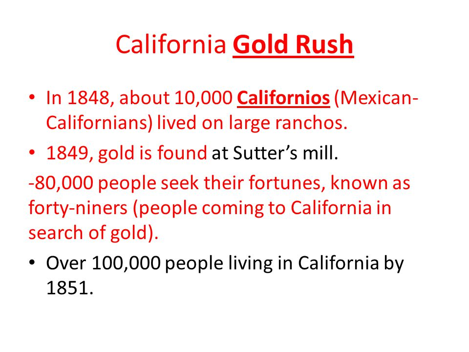 California Gold Rush In 1848, about 10,000 Californios (Mexican- Californians) lived on large ranchos.