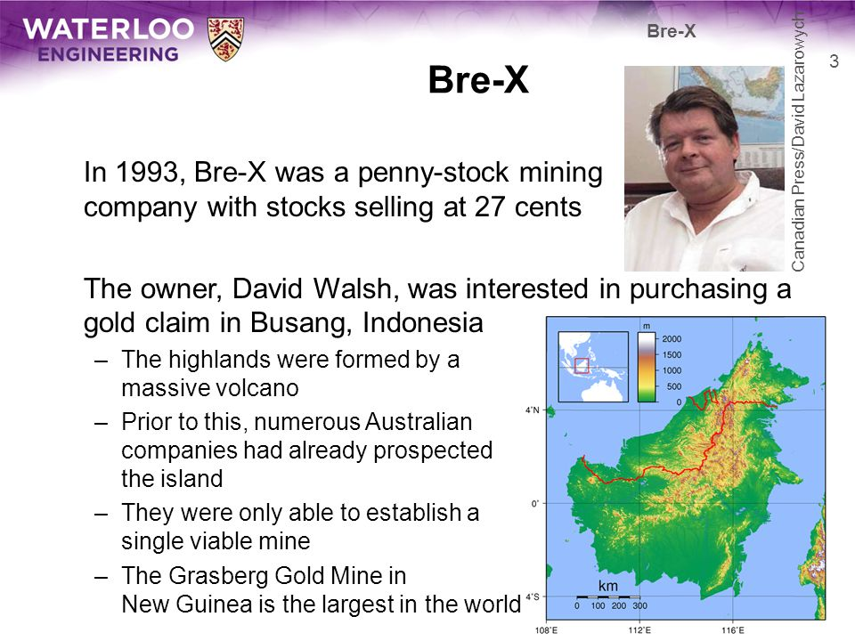 Bre-X Bre-X. Canadian Press/David Lazarowych. In 1993, Bre-X was a penny-stock mining company with stocks selling at 27 cents.