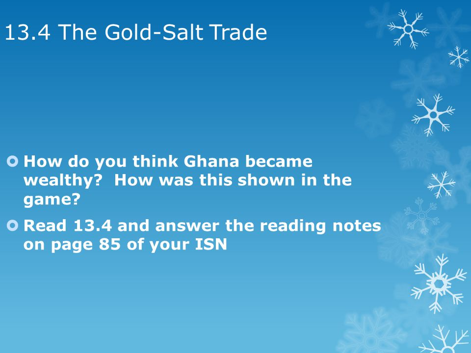 13.4 The Gold-Salt Trade How do you think Ghana became wealthy How was this shown in the game