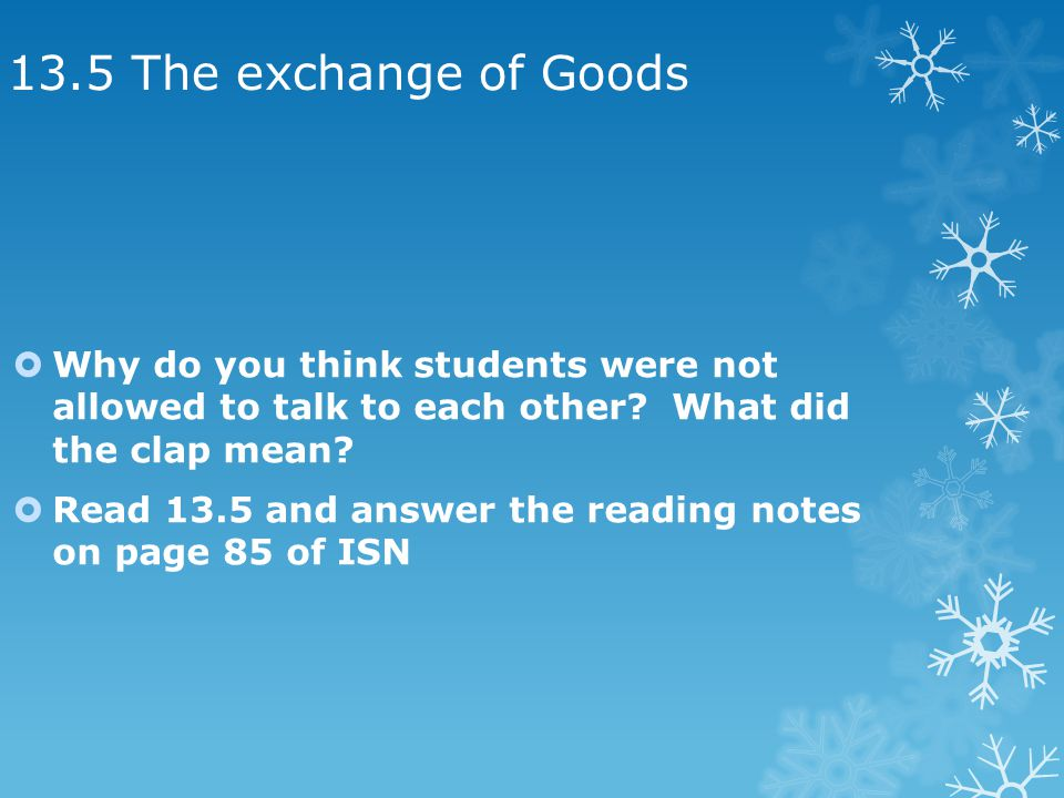 13.5 The exchange of Goods Why do you think students were not allowed to talk to each other What did the clap mean