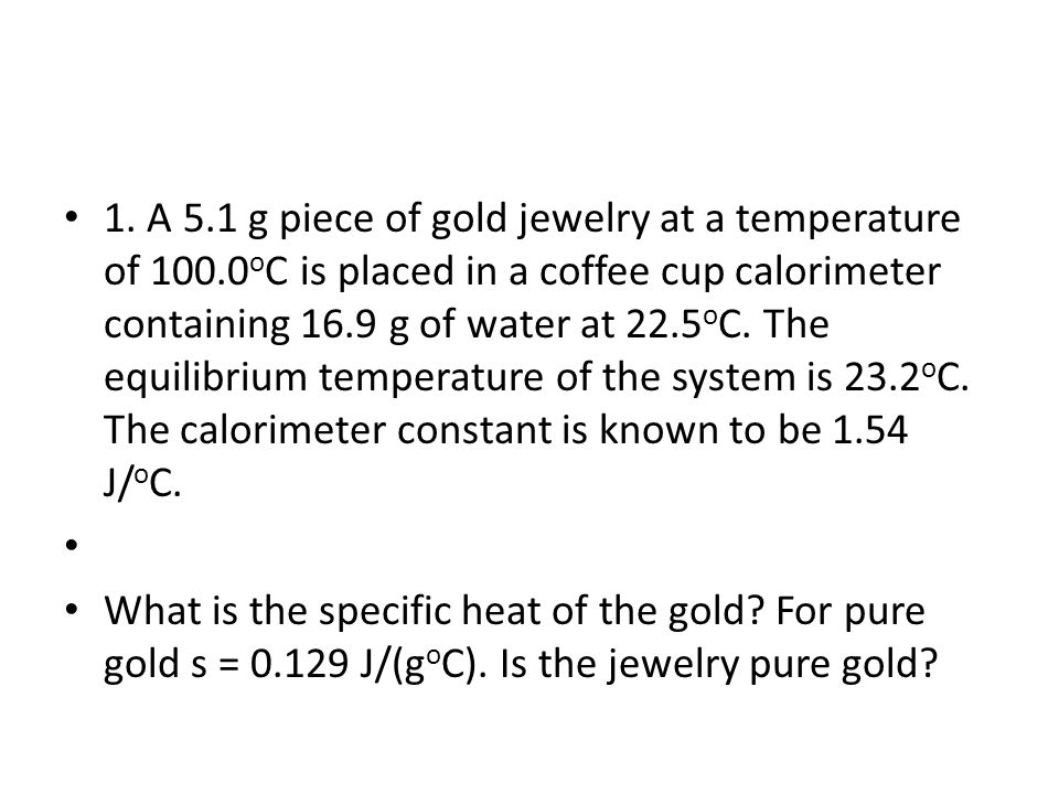 1. A 5. 1 g piece of gold jewelry at a temperature of 100