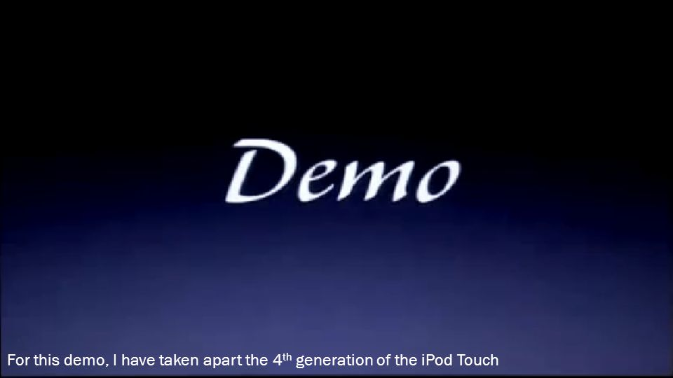 For this demo, I have taken apart the 4th generation of the iPod Touch