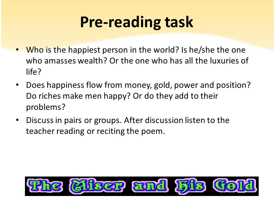 Pre-reading task Who is the happiest person in the world Is he/she the one who amasses wealth Or the one who has all the luxuries of life