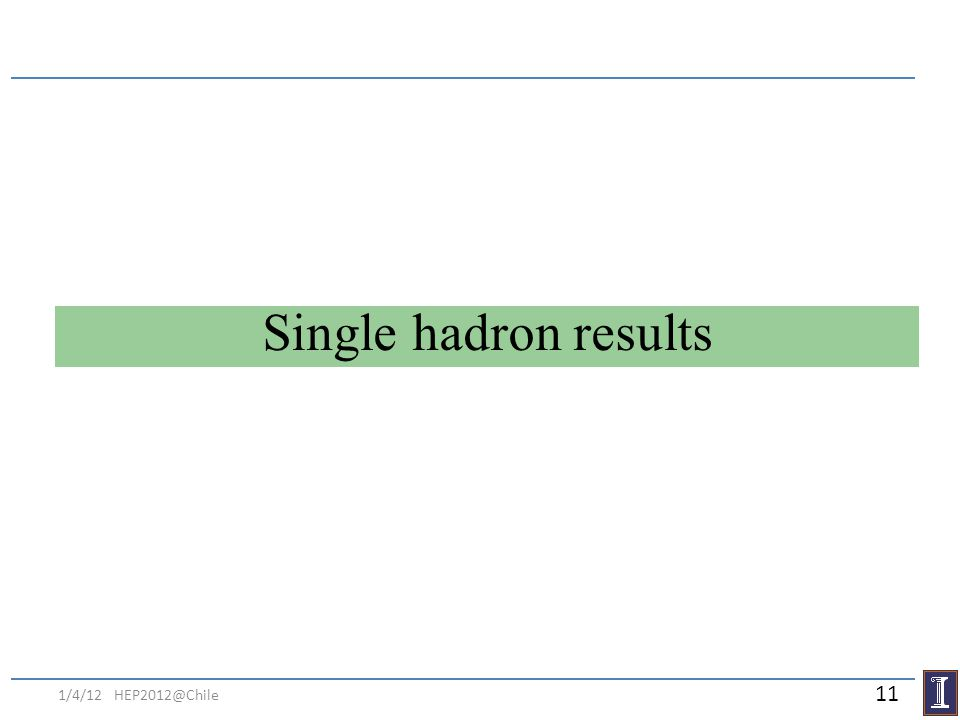 Single hadron results 1/4/12 HEP2012@Chile