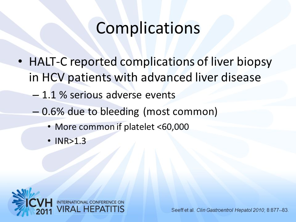 Complications HALT-C reported complications of liver biopsy in HCV patients with advanced liver disease.