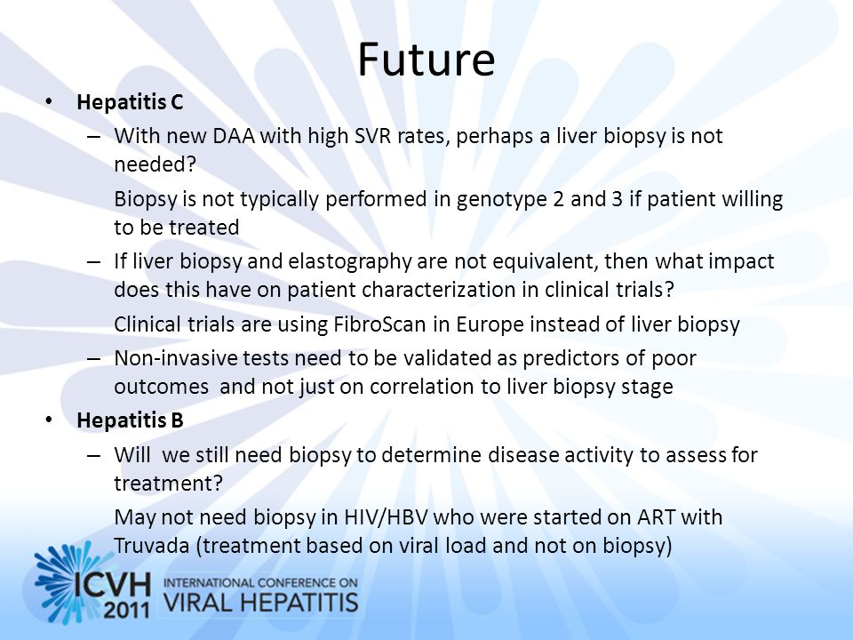 Future Hepatitis C. With new DAA with high SVR rates, perhaps a liver biopsy is not needed